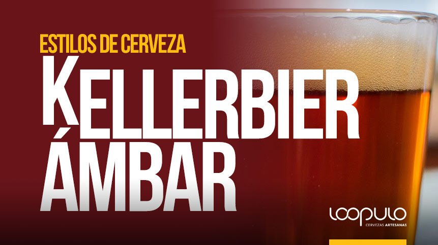 Estilos de cerveza | KELLERBIER ÁMBAR – Loopulo
