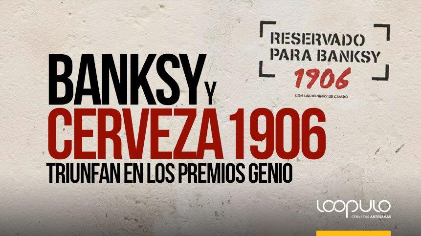 BANKSY y Cerveza 1906 triunfan en los PREMIOS GENIO