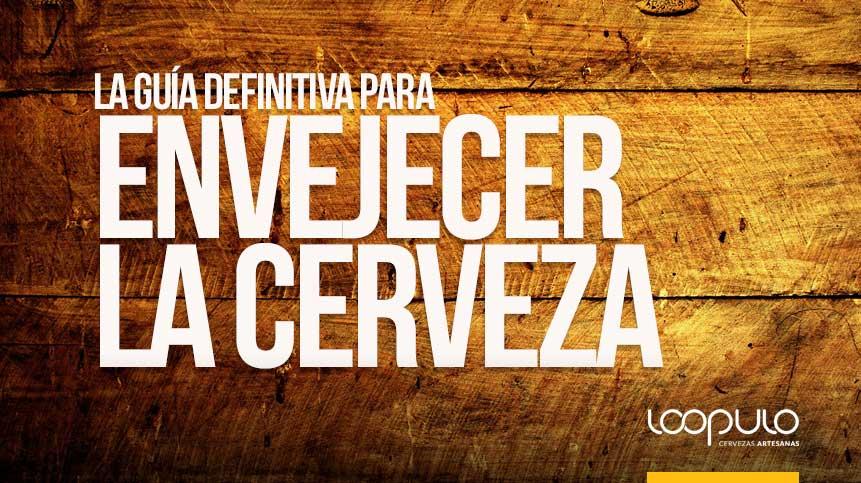 ENVEJECER CERVEZA | La GUÍA DEFINITIVA