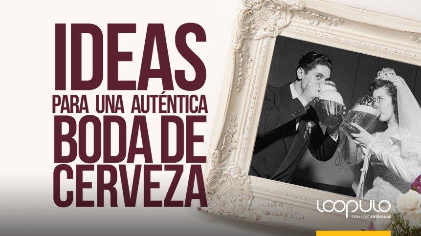 IDEAS para una auténtica BODA DE CERVEZA