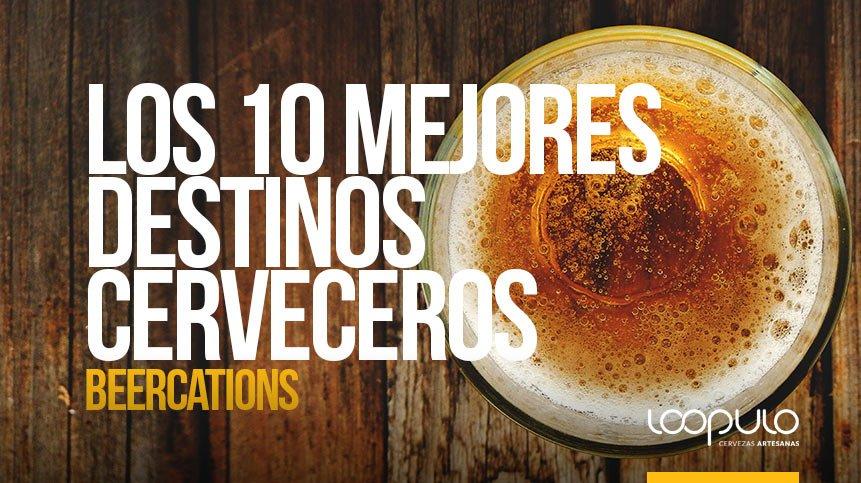 Los 10 mejores DESTINOS CERVECEROS | Beercations – Loopulo