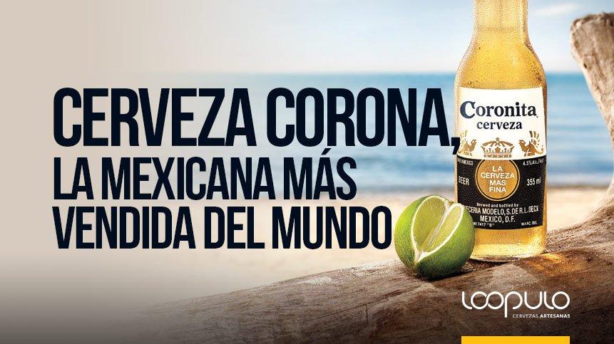 Cerveza CORONA, la mexicana más vendida del mundo