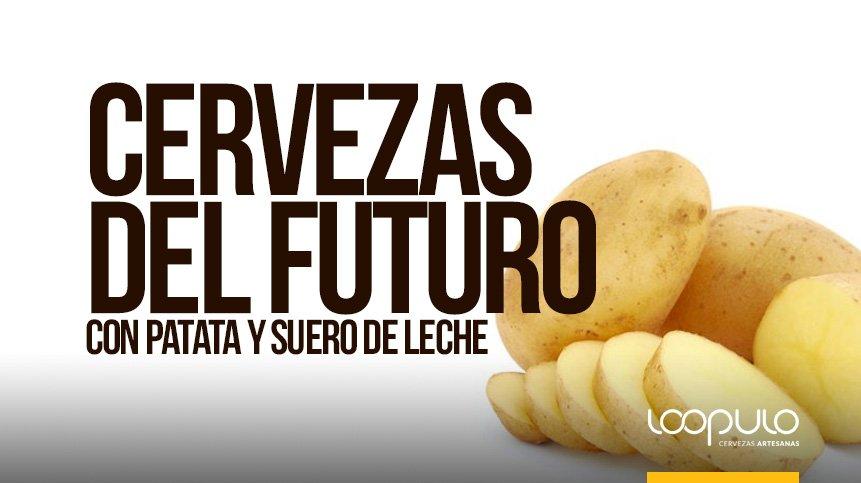 CERVEZAS DEL FUTURO | Con patata y suero de leche