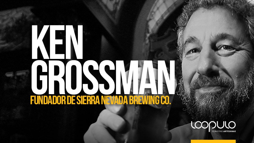 KEN GROSSMAN | Fundador de Sierra Nevada Brewing Co.