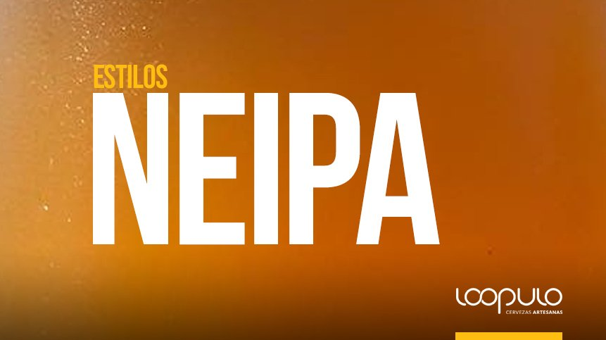 Estilo de cerveza NEIPA o New England IPA – Loopulo
