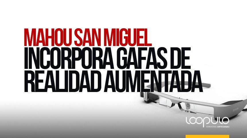 Mahou San Miguel incorpora gafas de realidad aumentada en la operativa de todos sus centros y manantiales