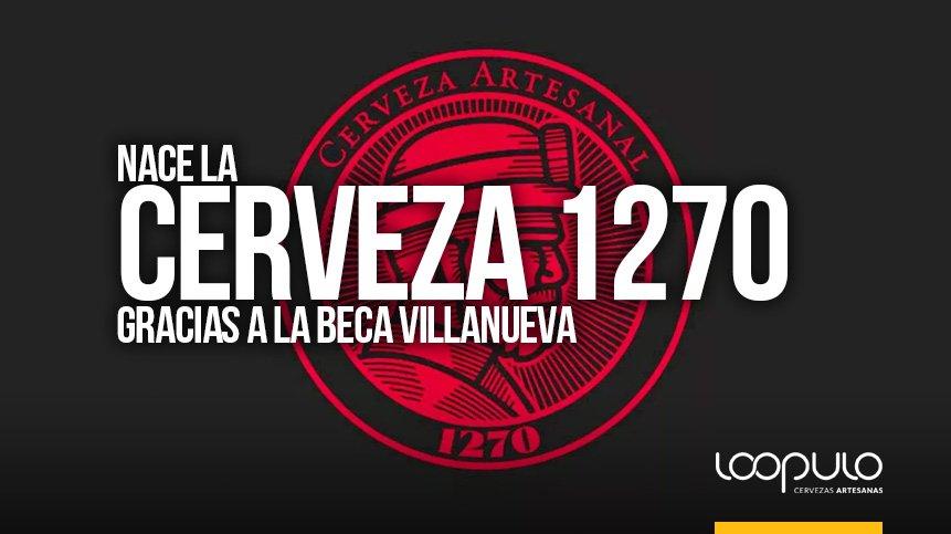 Nace la CERVEZA 1270 gracias a la Beca Villanueva