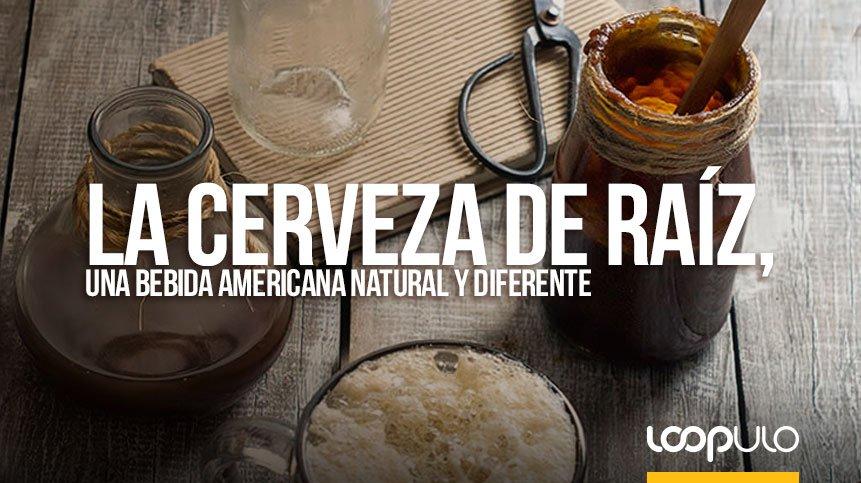 La CERVEZA DE RAÍZ, una bebida americana natural y diferente