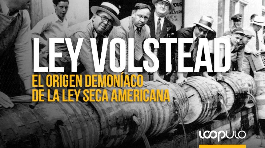 Ley Volstead: El origen demoníaco de la LEY SECA americana