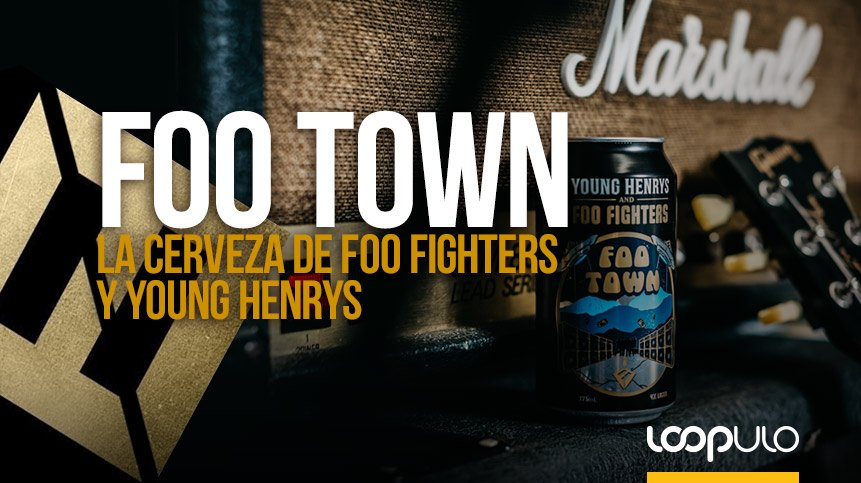 FOO TOWN, la cerveza de Foo Fighters y Young Henrys