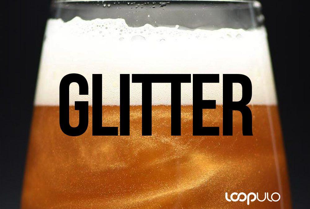 GLITTER, las cervezas de purpurina están de moda