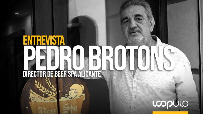 Entrevista a Pedro Brotons, Director de Beer Spa Alicante – Loopulo
