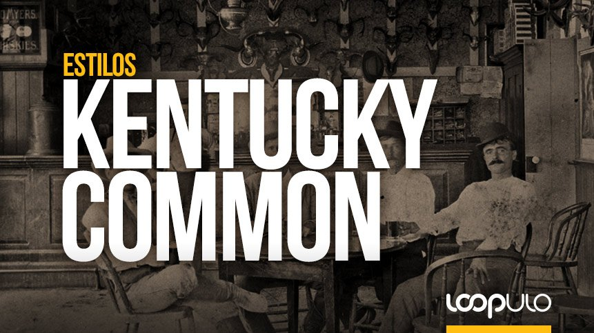 KENTUCKY COMMON, un estilo de cerveza histórico – Loopulo