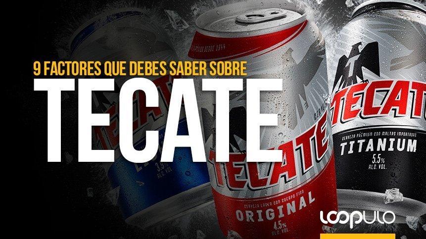 TECATE, 9 factores que debes saber sobre esta cerveza – Loopulo