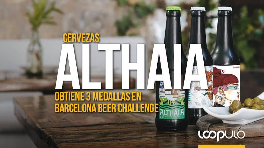 Cervezas Althaia obtiene 3 medallas en Barcelona Beer Challenge – Loopulo