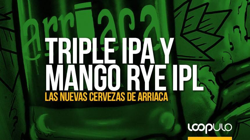 Triple IPA y Mango RYE IPL, las nuevas cervezas de Arriaca