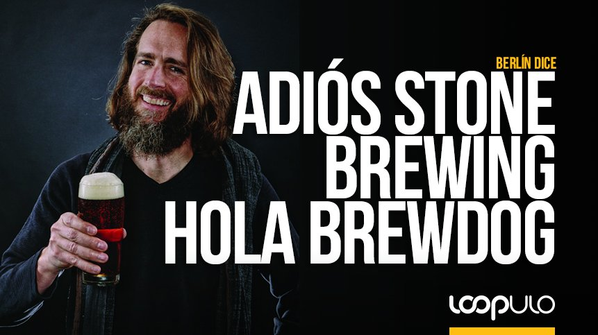 Berlín dice adiós a Stone Brewing y da la bienvenida a BrewDog