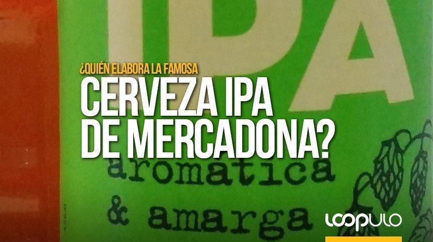 ¿Quién elabora la famosa cerveza IPA de Mercadona?