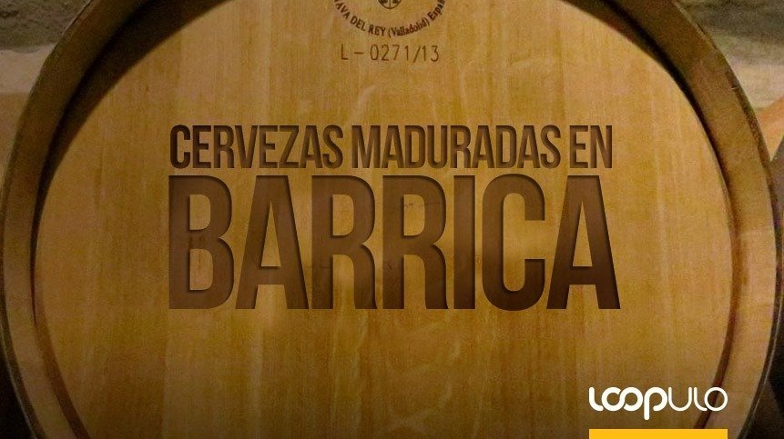Cervezas maduradas en barricas, del barril al vaso – Loopulo