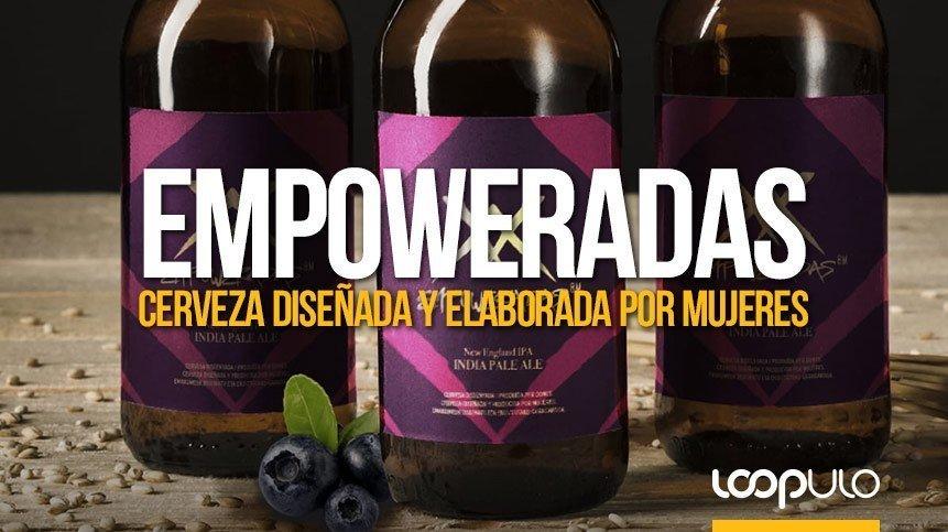 Empoweradas, una cerveza diseñada y elaborada por mujeres