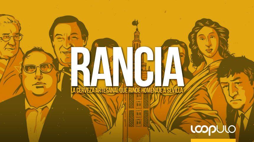 Rancia, la cerveza artesanal que rinde homenaje a Sevilla