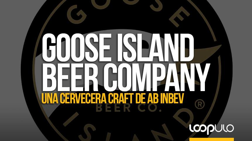 Goose Island Beer Company, una cervecera craft de AB InBev – Loopulo