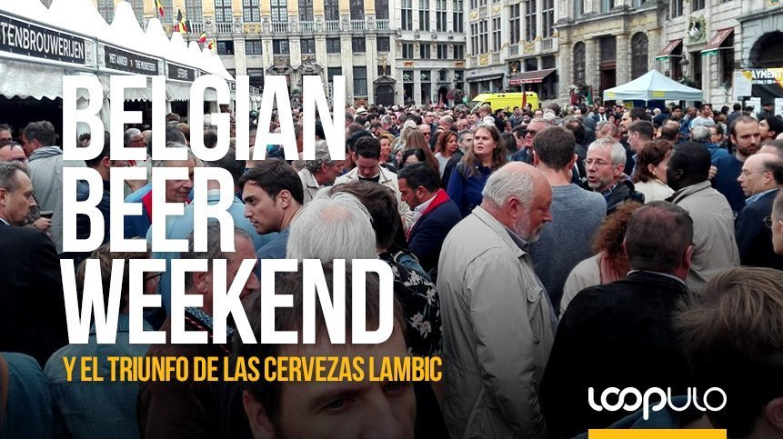 Belgian Beer Weekend y el triunfo de las cervezas Lambic – Loopulo