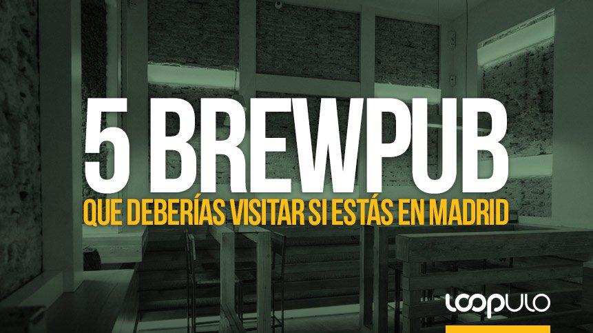 5 BREWPUB que deberías visitar si estás en Madrid
