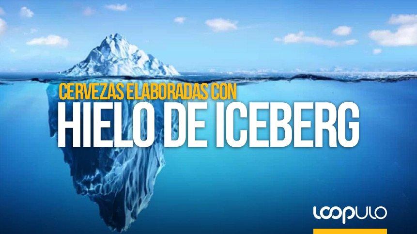 Cervezas que se elaboran con hielo de Iceberg