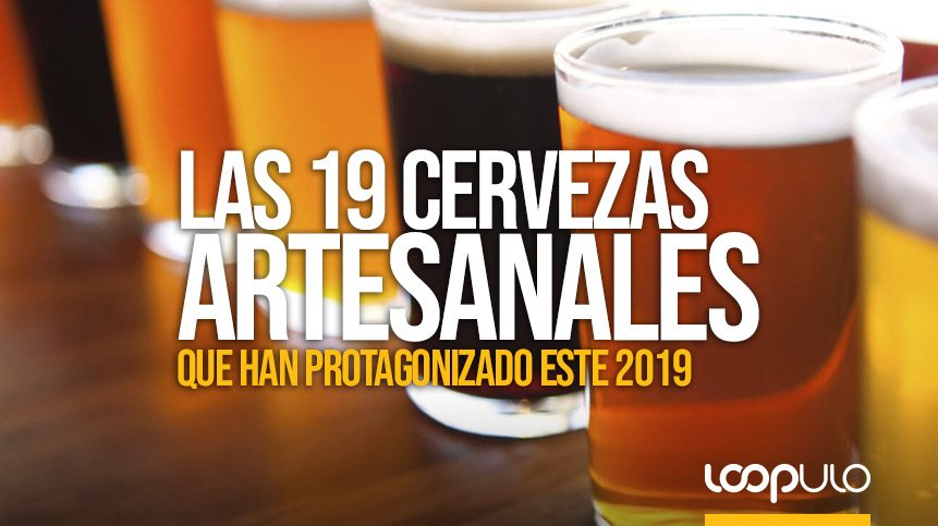 Las 19 cervezas artesanales que han protagonizado este 2019